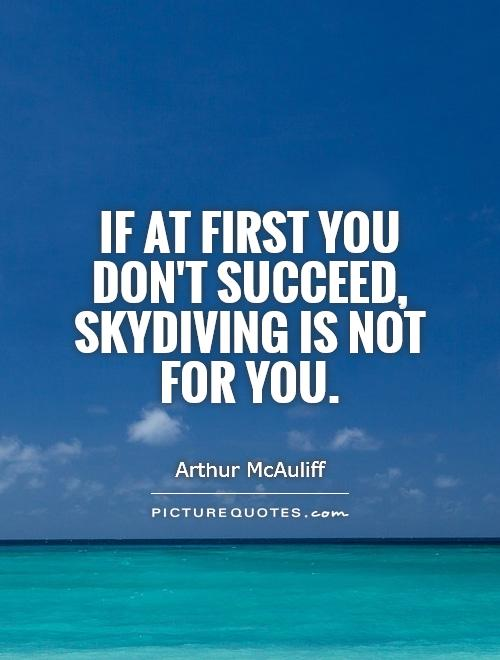 If at first you don't succeed, skydiving is not for you Picture Quote #1