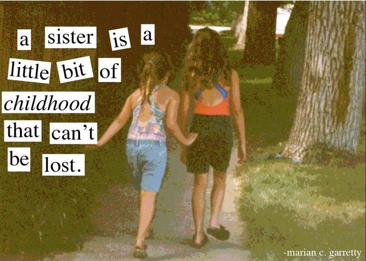 A sister is a little bit of childhood that can never be lost Picture Quote #1