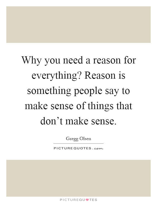 Why You Need A Reason For Everything? Reason Is Something