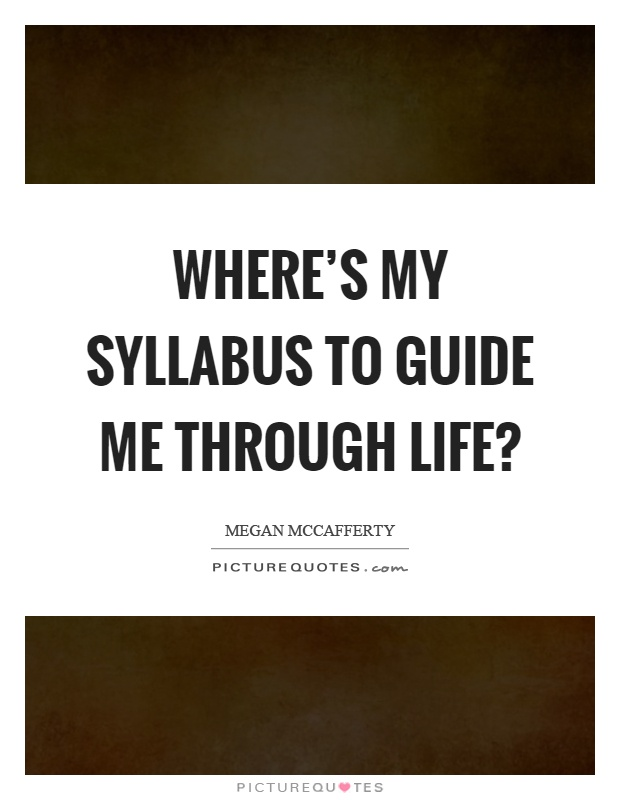 Where's my syllabus to guide me through life? Picture Quote #1