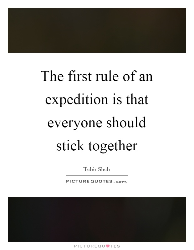 The first rule of an expedition is that everyone should stick together Picture Quote #1