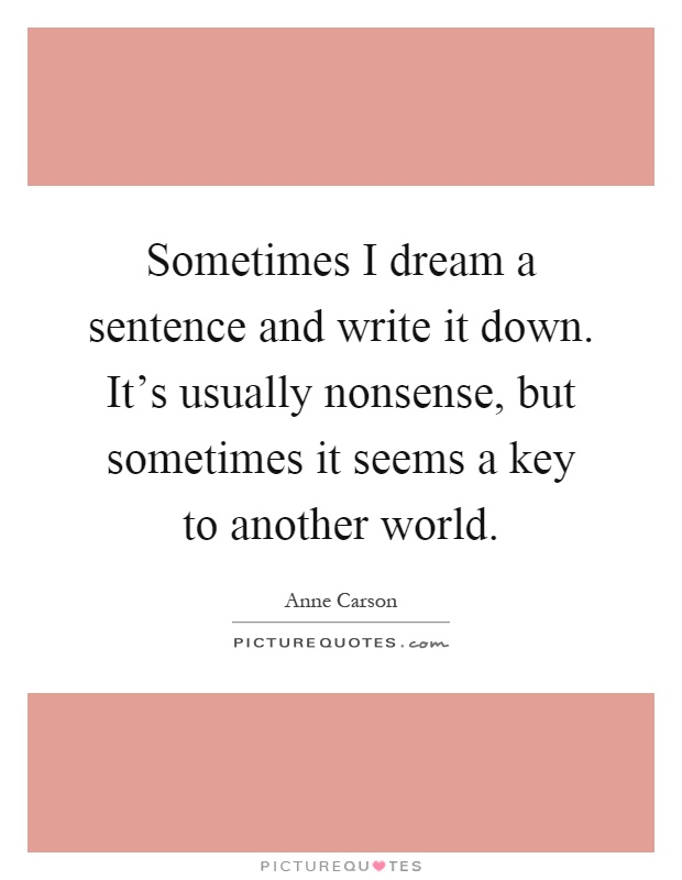 sometimes i dream a sentence and write it down it s usually