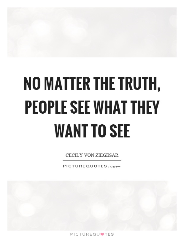 No matter the truth, people see what they want to see ...