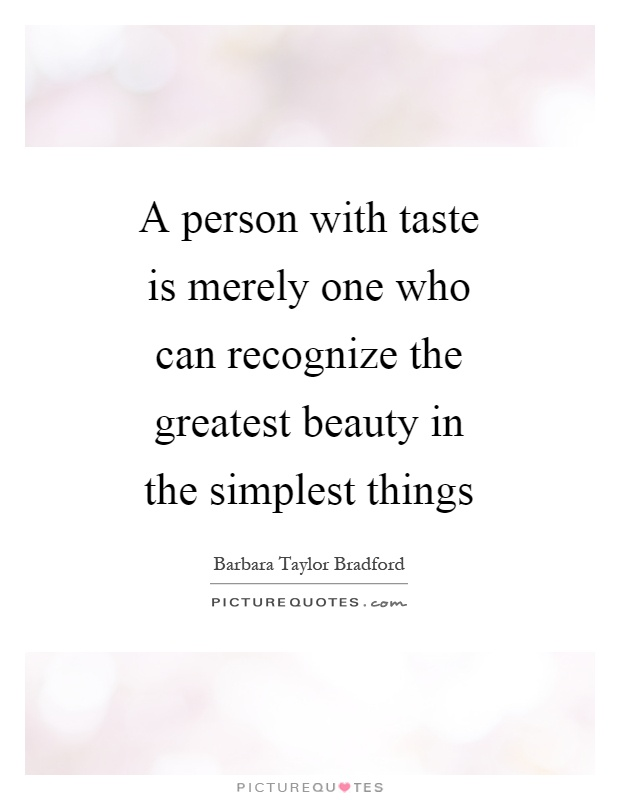 A person with taste is merely one who can recognize the greatest beauty in the simplest things Picture Quote #1