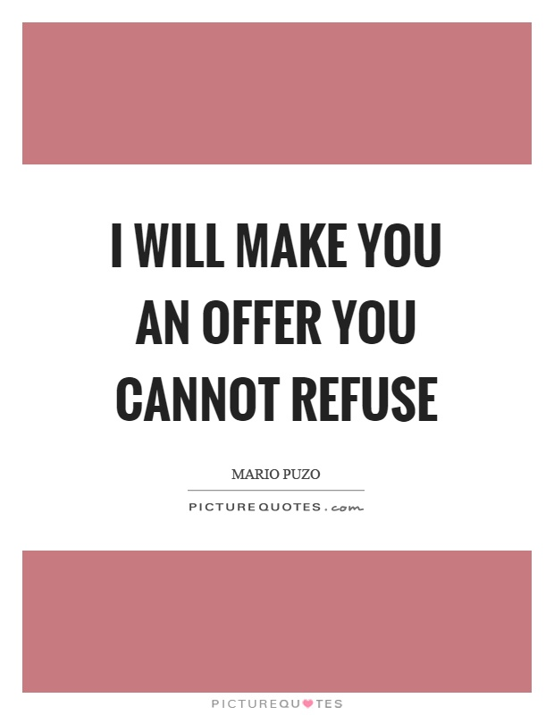 I will make you an offer you cannot refuse Picture Quote #1