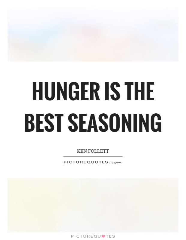 Hunger is the best seasoning Picture Quote #1