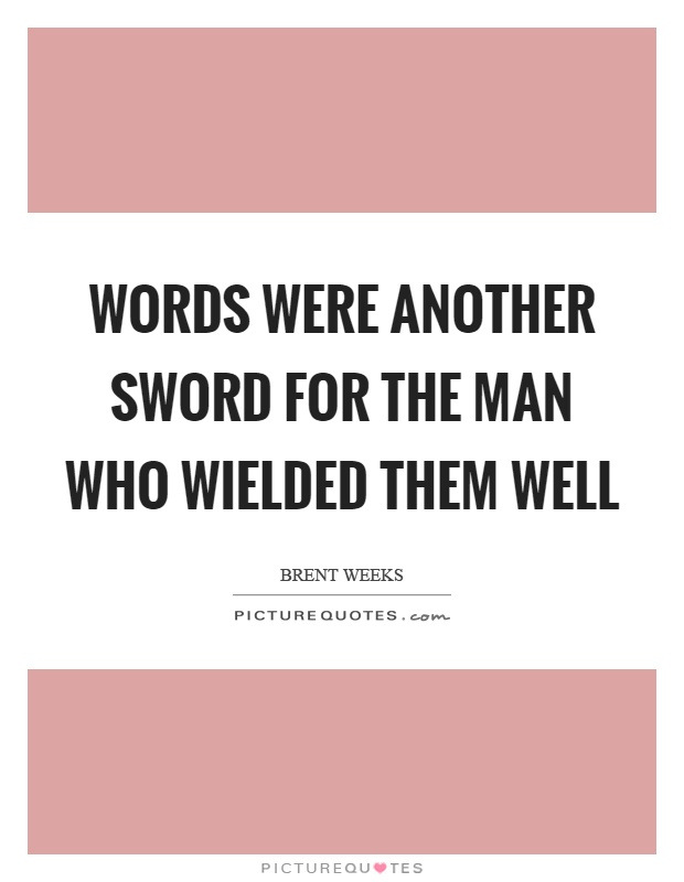 Words were another sword for the man who wielded them well Picture Quote #1