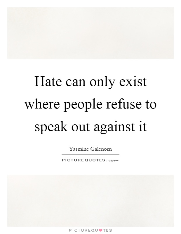 Hate can only exist where people refuse to speak out against it Picture Quote #1