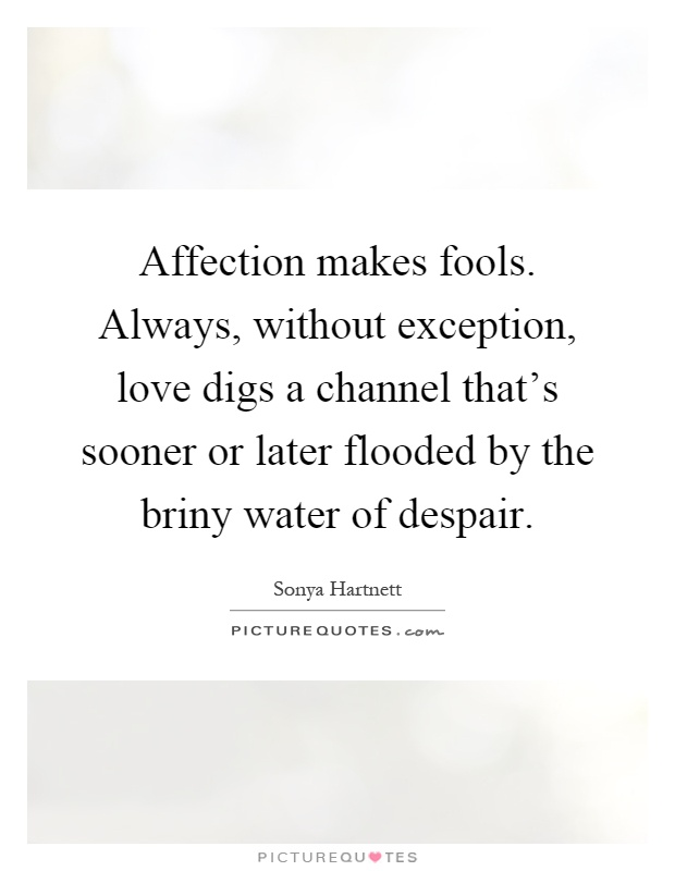 Quotes About Affection Brilliant Affection Makes Foolsalways Without Exception Love Digs A