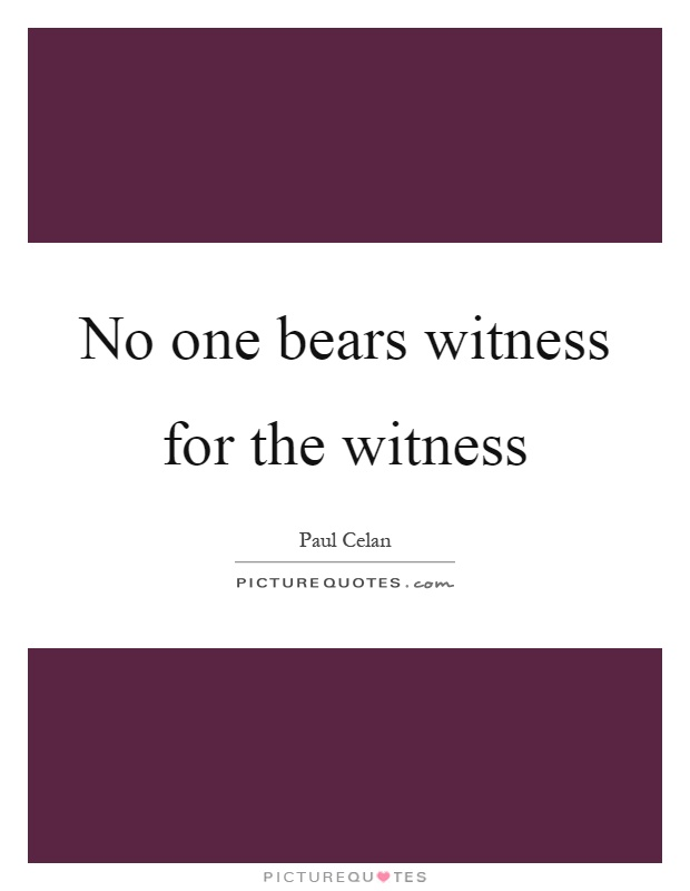No one bears witness for the witness Picture Quote #1