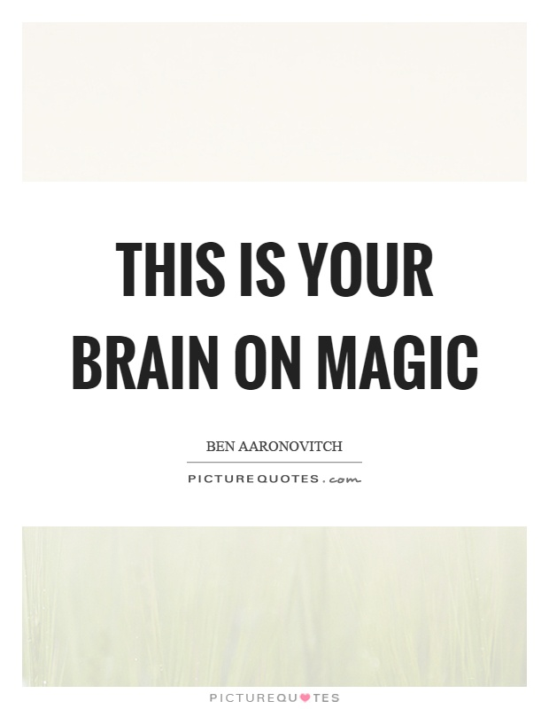 This is your brain on magic Picture Quote #1
