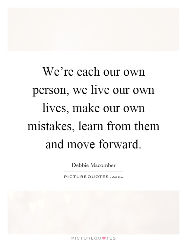 We're each our own person, we live our own lives, make our own mistakes, learn from them and move forward Picture Quote #1