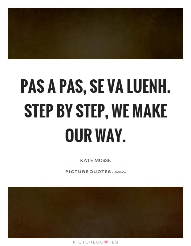 Pas a pas, se va luenh. Step by step, we make our way Picture Quote #1
