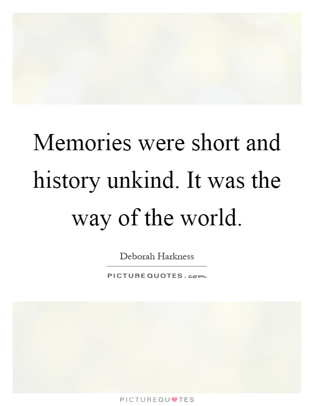 Memories were short and history unkind. It was the way of the world Picture Quote #1