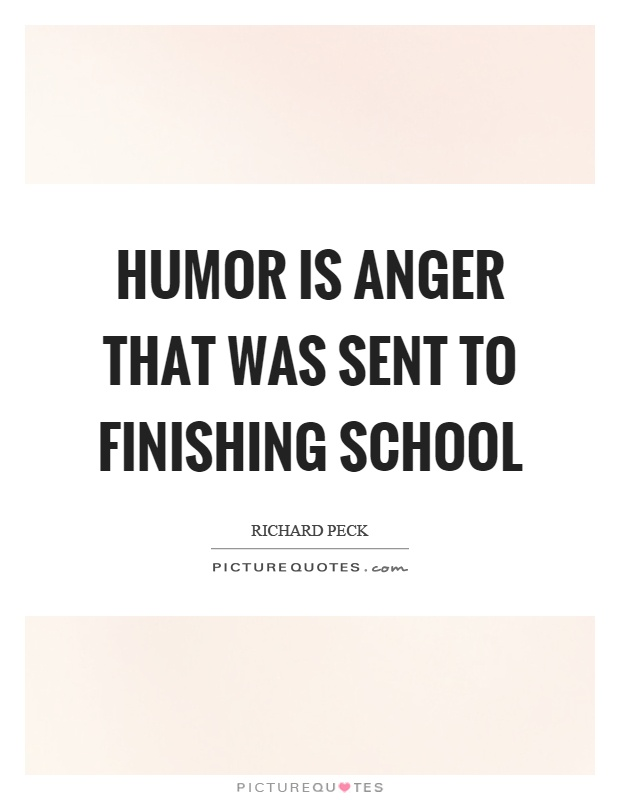 Humor is anger that was sent to finishing school Picture Quote #1