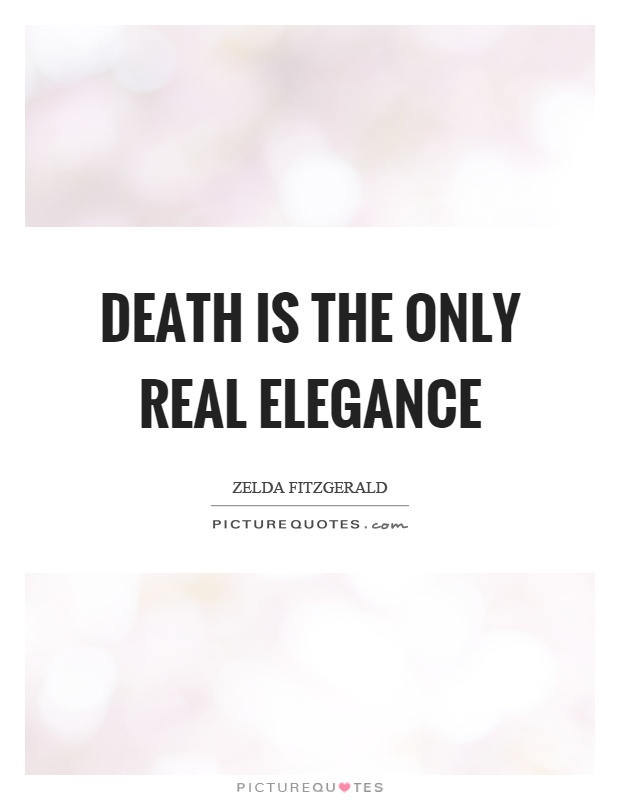 Death is the only real elegance Picture Quote #1