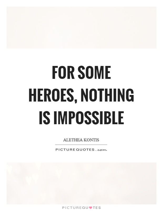 For some heroes, nothing is impossible Picture Quote #1