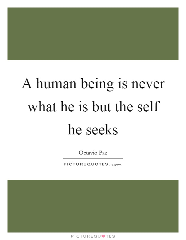 A human being is never what he is but the self he seeks Picture Quote #1