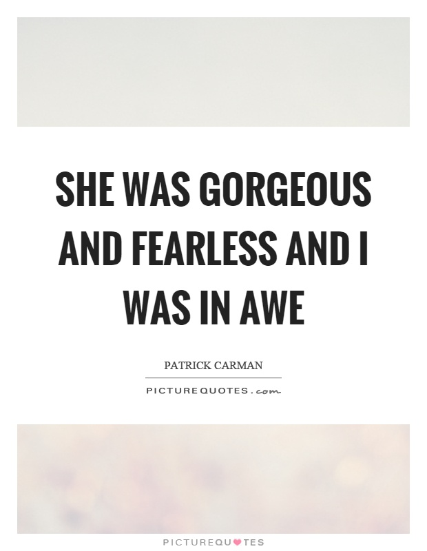She was gorgeous and fearless and I was in awe Picture Quote #1