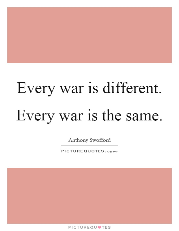 Every war is different. Every war is the same Picture Quote #1