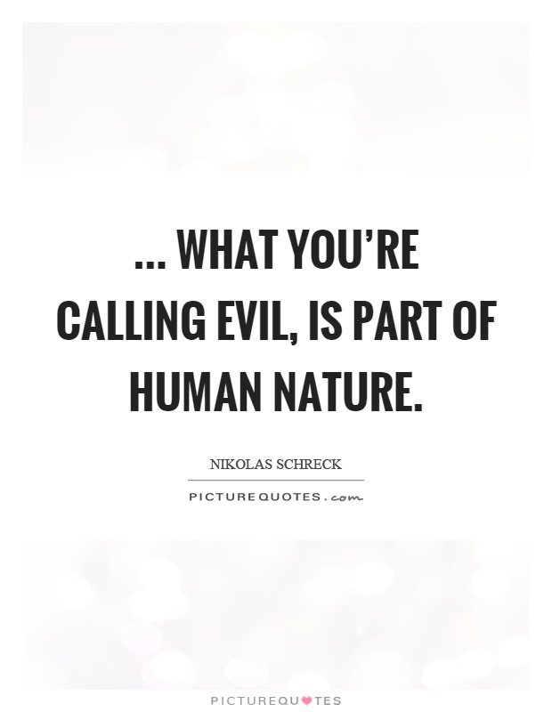 what you re calling evil is part of human nature picture quotes