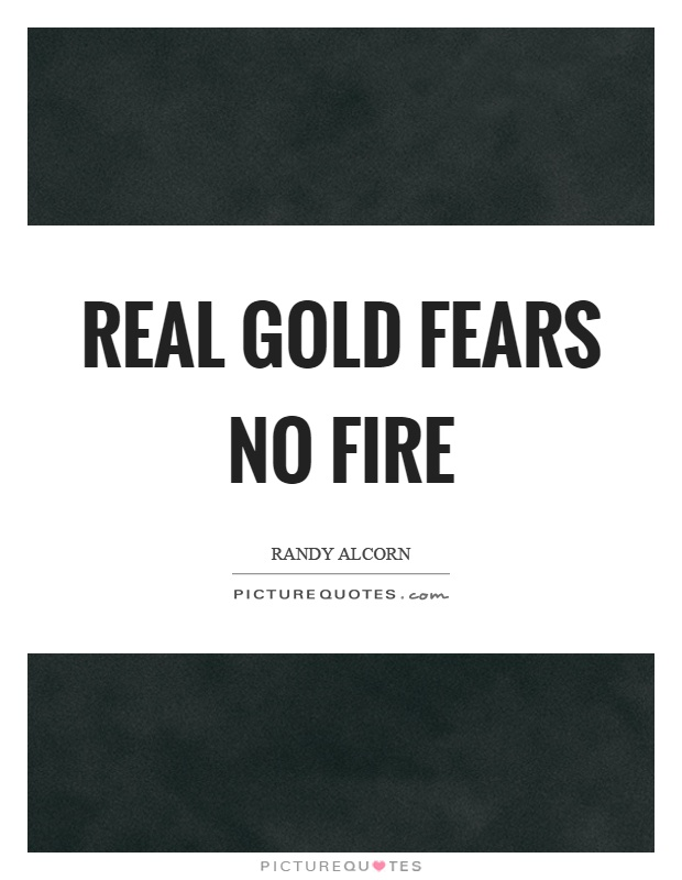 Real gold fears no fire Picture Quote #1