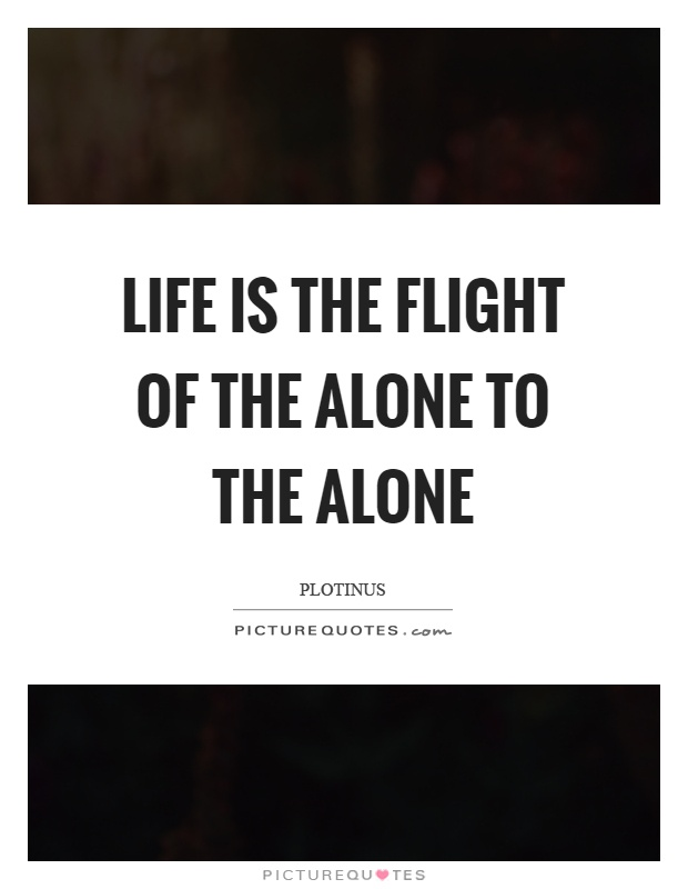 Life is the flight of the alone to the alone Picture Quote #1