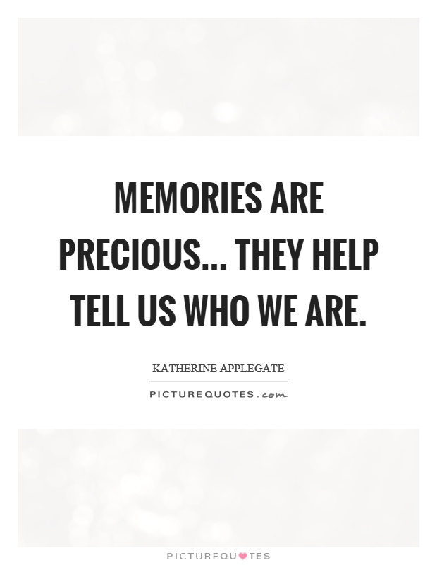 Memories are precious... they help tell us who we are Picture Quote #1