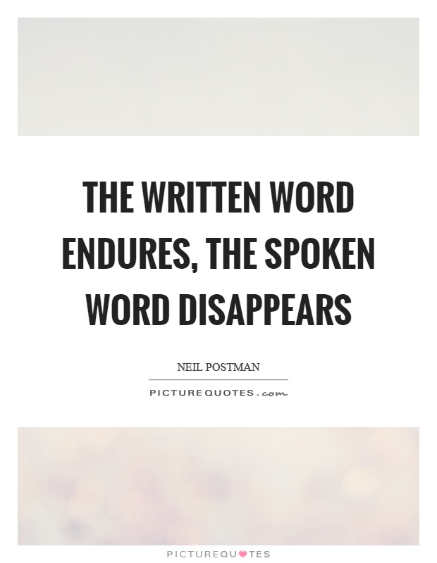 The written word endures, the spoken word disappears Picture Quote #1