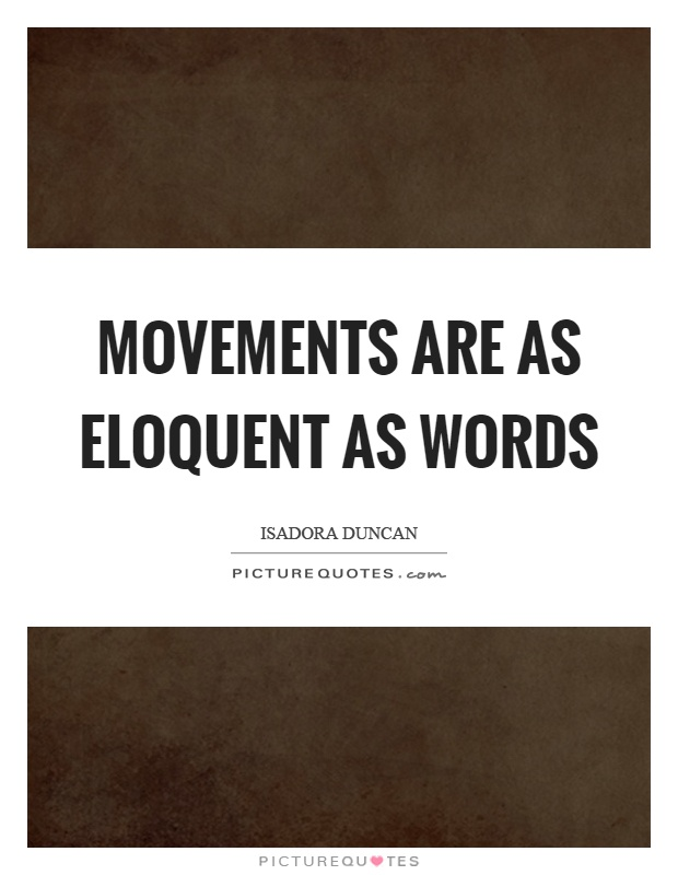 Movements are as eloquent as words Picture Quote #1
