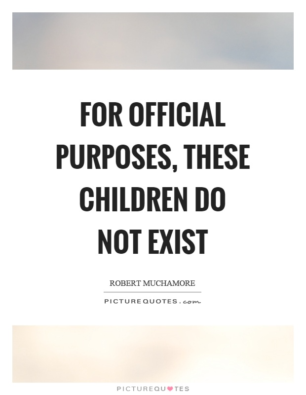 For official purposes, these children do not exist Picture Quote #1