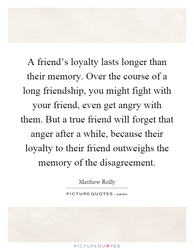 Long Quote About Friendship Entrancing A Friend's Loyalty Lasts Longer Than Their Memoryover The