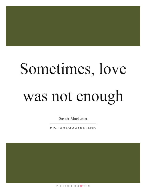 Sometimes, love was not enough Picture Quote #1