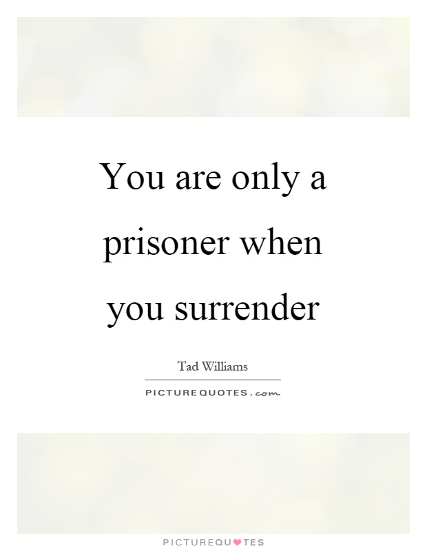 You are only a prisoner when you surrender Picture Quote #1