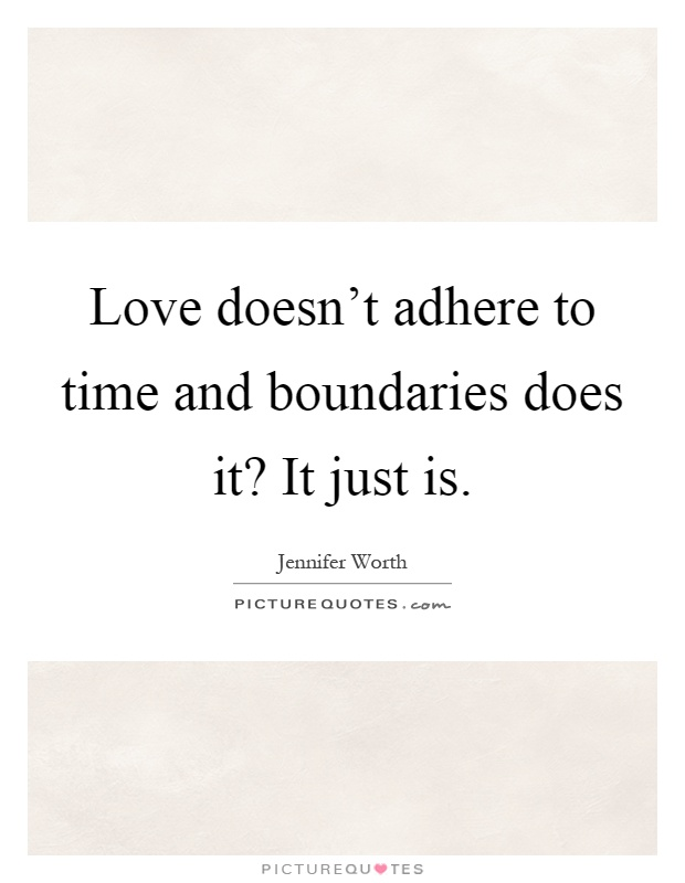 Love doesn't adhere to time and boundaries does it? It just is Picture Quote #1