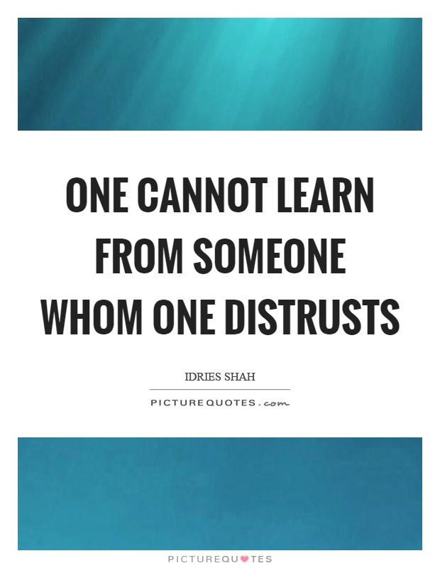 One cannot learn from someone whom one distrusts Picture Quote #1