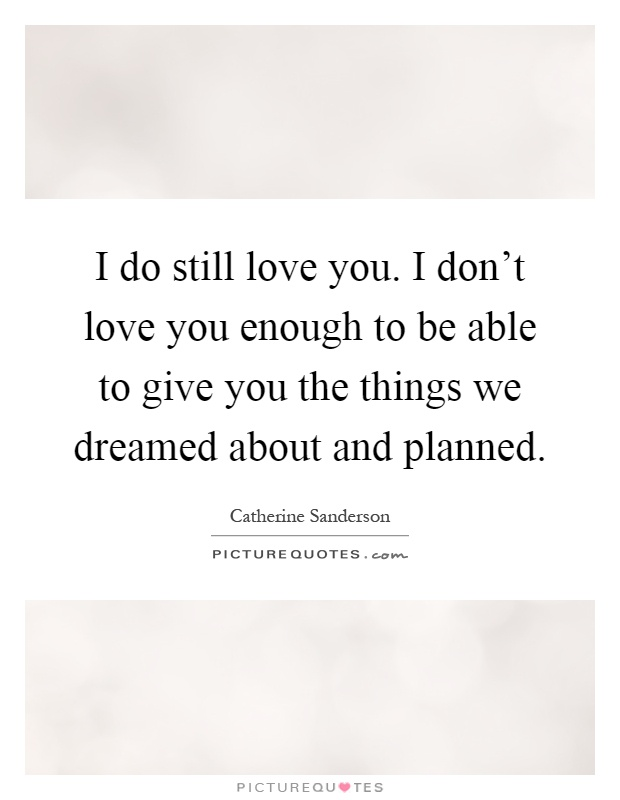 I Love You Enough Quotes : Still Love You Quotes & Sayings Still Love You Picture Quotes