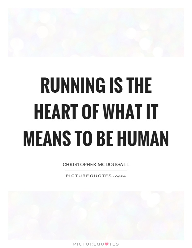 Running is the heart of what it means to be human Picture Quote #1