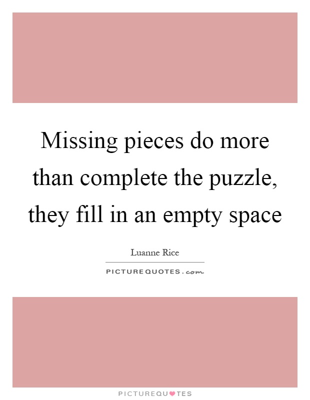 Missing Pieces Do More Than Complete The Puzzle They Fill