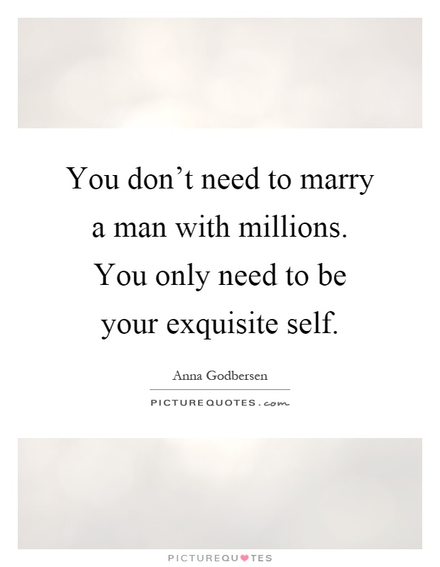 You Don T Need A Man To Be Happy Quotes: You Don't Need To Marry A Man With Millions. You Only Need