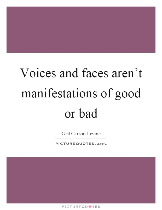 Voices and faces aren't manifestations of good or bad Picture Quote #1