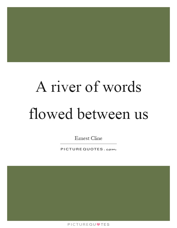 A river of words flowed between us Picture Quote #1