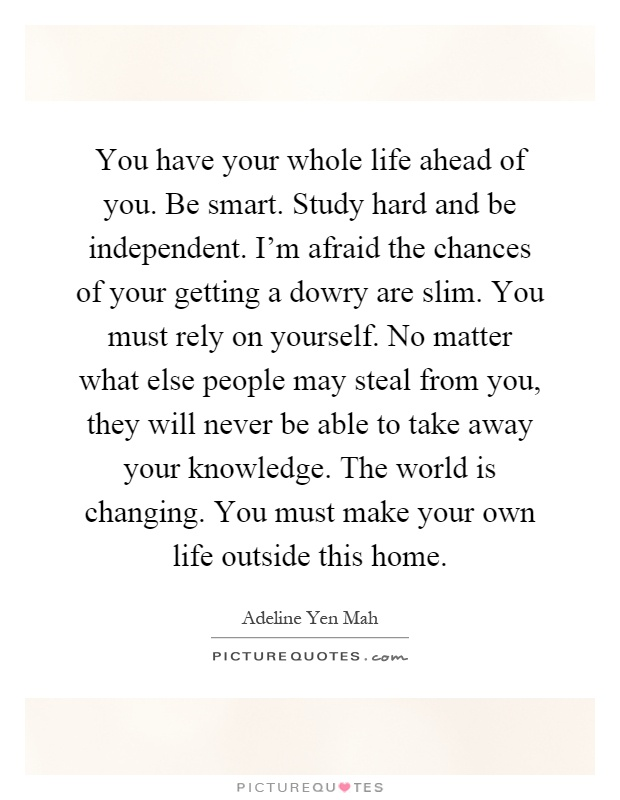 Whole Life Quote Captivating You Have Your Whole Life Ahead Of Yoube Smartstudy Hard And