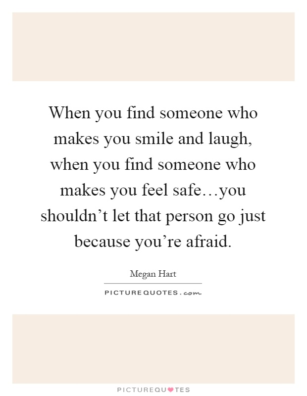 When You Find Someone Who Makes You Smile And Laugh, When