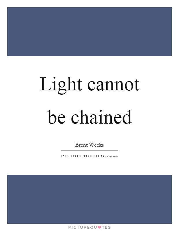 Light cannot be chained Picture Quote #1
