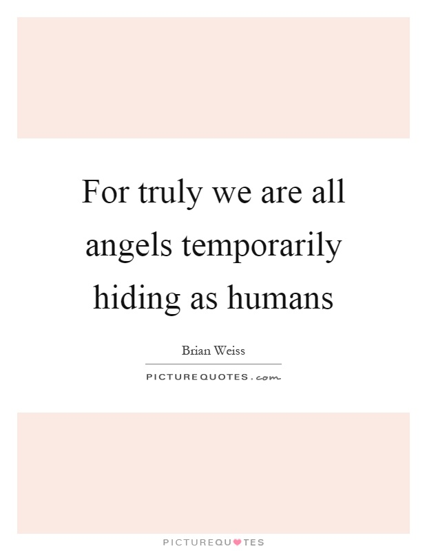 For truly we are all angels temporarily hiding as humans Picture Quote #1