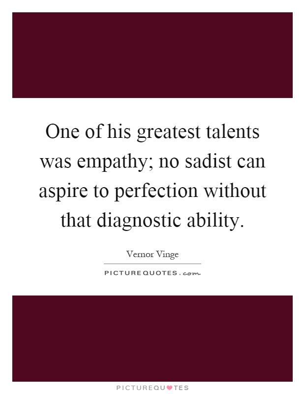 One of his greatest talents was empathy; no sadist can aspire to perfection without that diagnostic ability Picture Quote #1