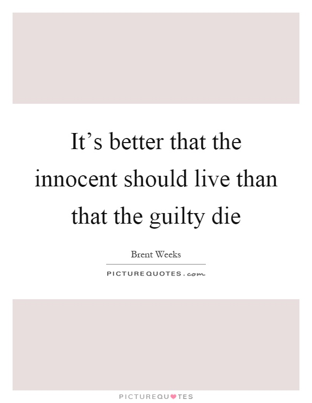 It's better that the innocent should live than that the guilty die Picture Quote #1