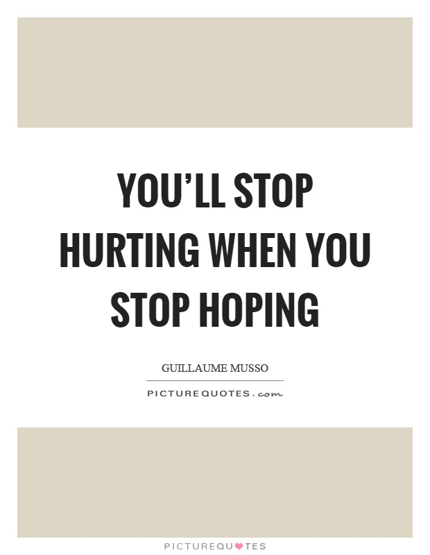 You'll stop hurting when you stop hoping Picture Quote #1