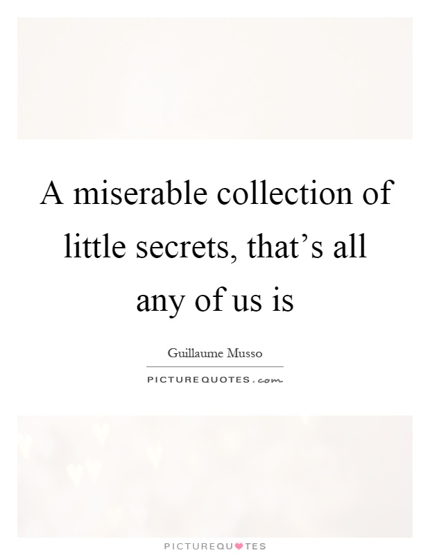 A miserable collection of little secrets, that's all any of us is Picture Quote #1